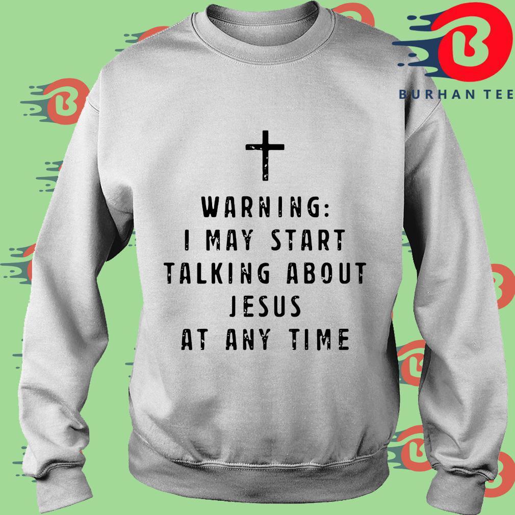 Warning I may start talking about Jesus at any time shirt