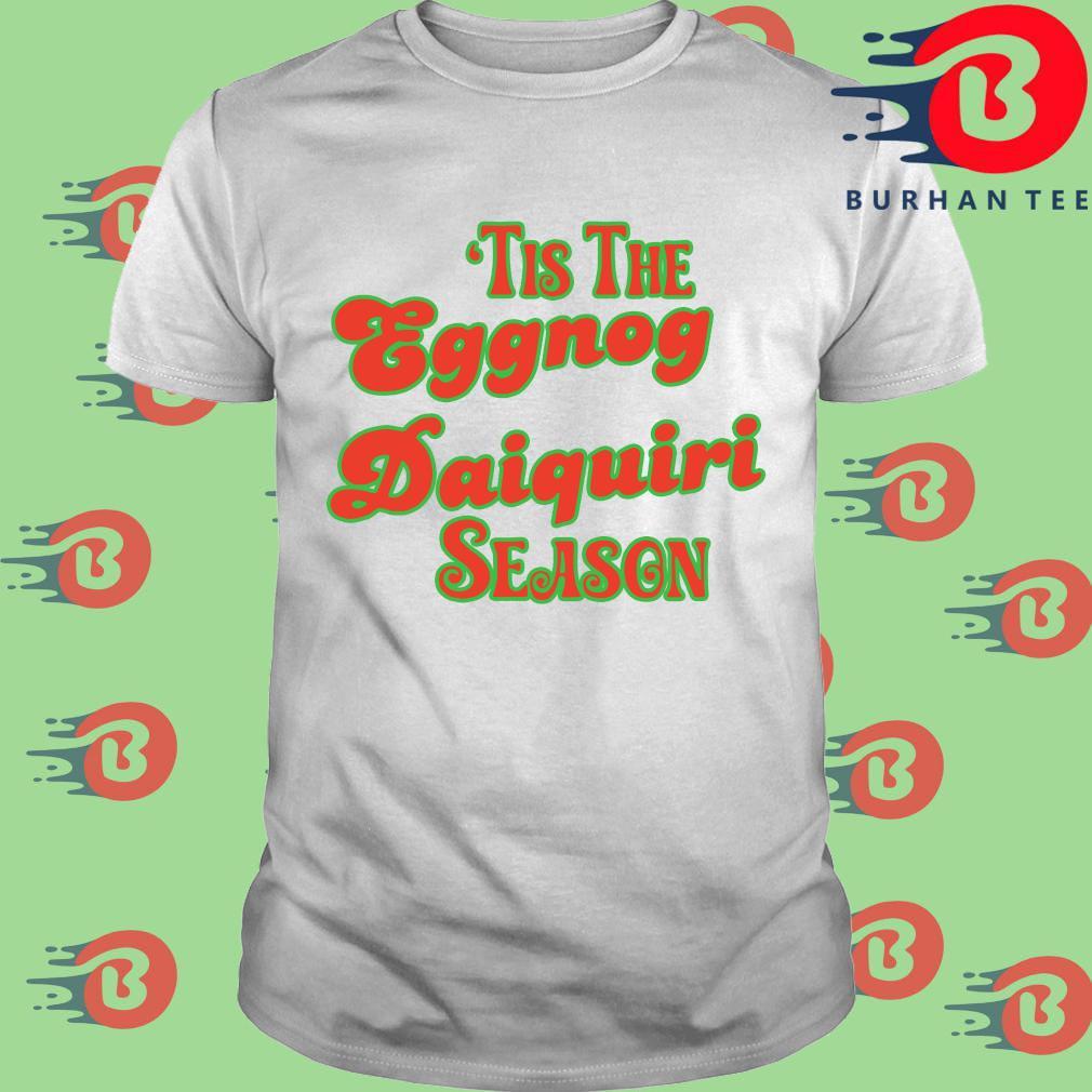 'Tis the eggnog daiquiri season s trang Shirt