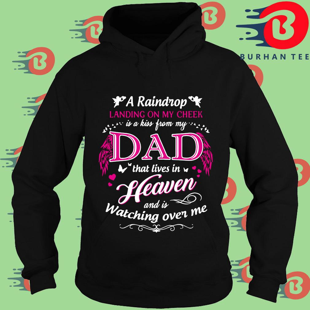 A raindrop landing on my cheek is a kiss from my dad that lives in heaven and is watching over Me s Hoodie
