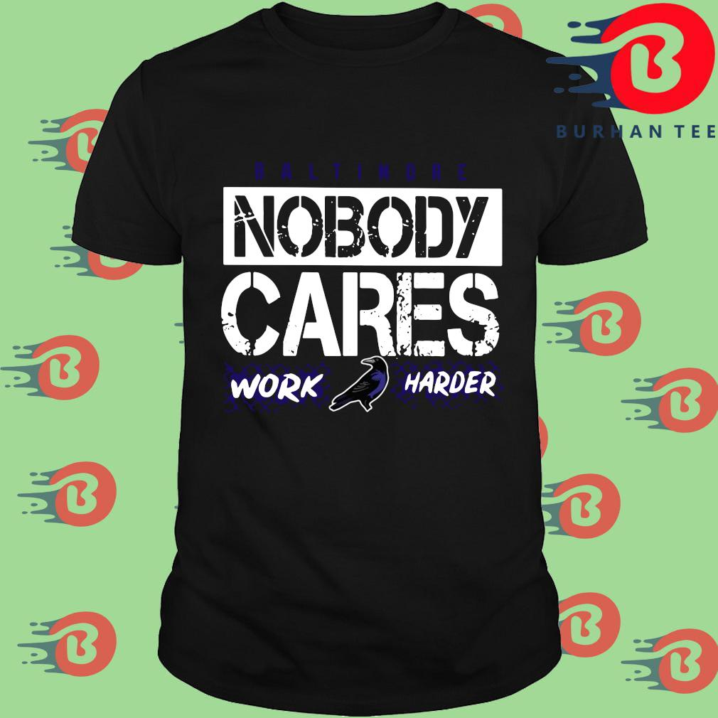 Baltimore Ravens nobody cares work harder shirt