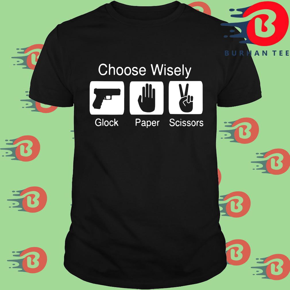 Funny Choose Wisely Glock Paper Scissors Shirt