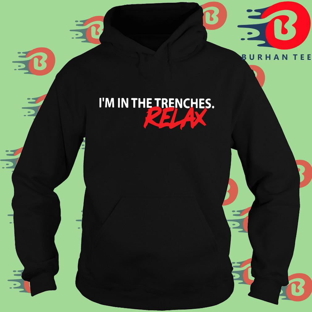 Funny I'm in the trenches relax t-s Hoodie