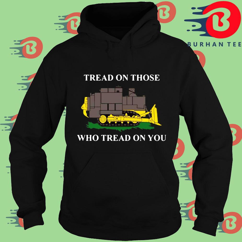 Funny killdozer tread on those who tread on you s Hoodie
