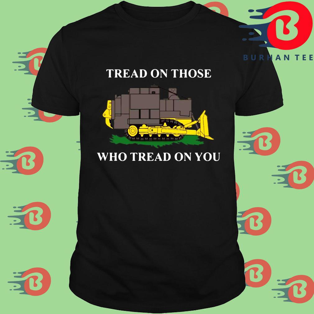 Funny killdozer tread on those who tread on you shirt
