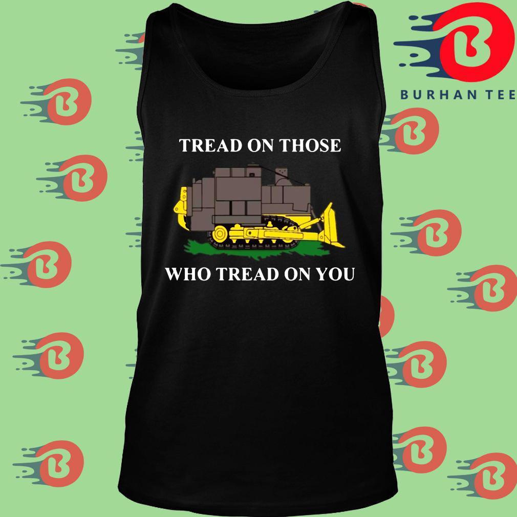 Funny killdozer tread on those who tread on you s Tank top