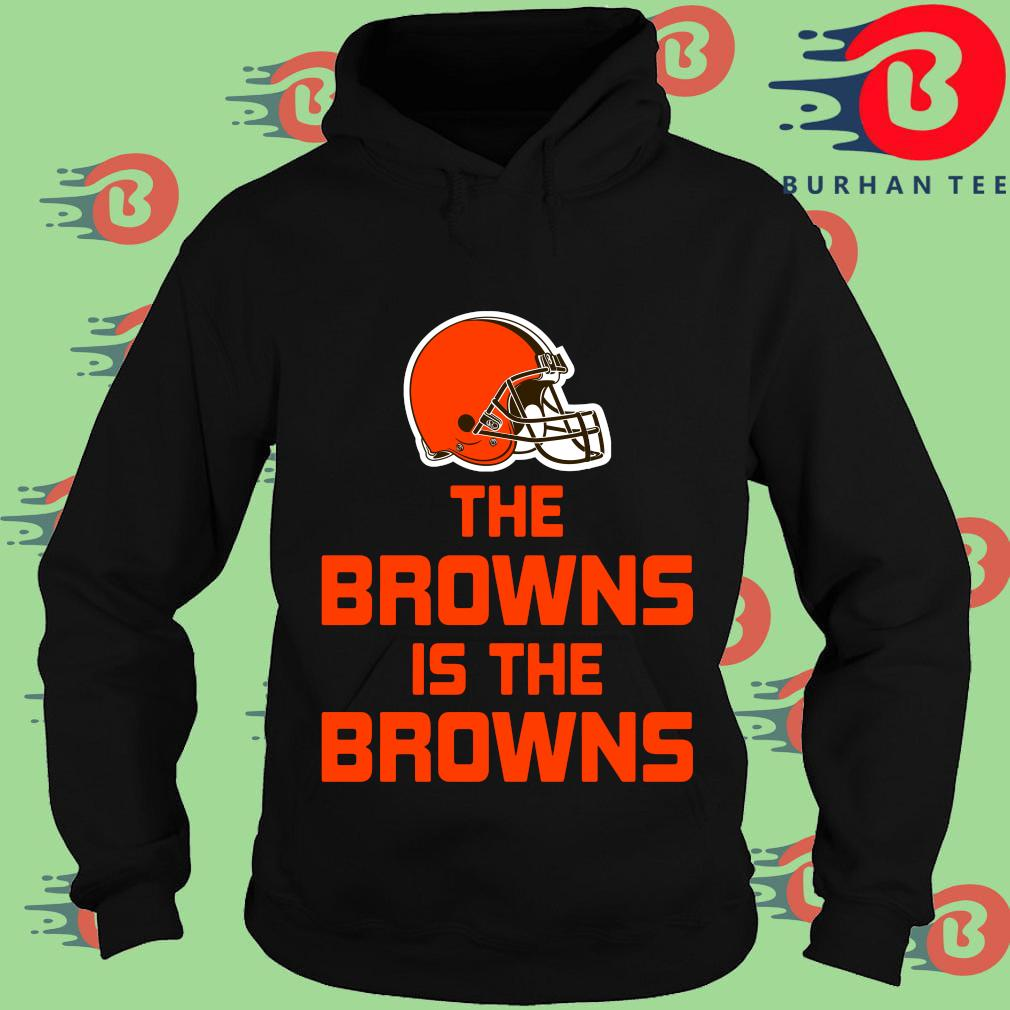 Funny The Cleveland Browns is the Browns tee s Hoodie