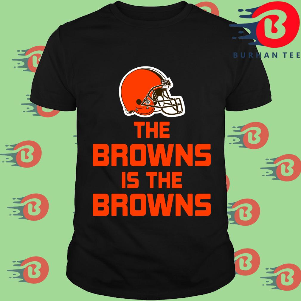 Funny The Cleveland Browns is the Browns tee shirt