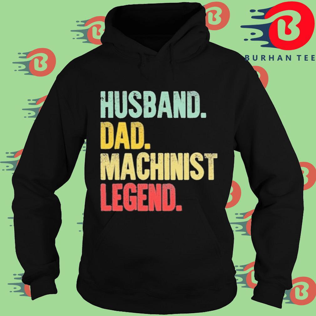 Husband Dad Machinist Legend Retro Shirt Hoodie