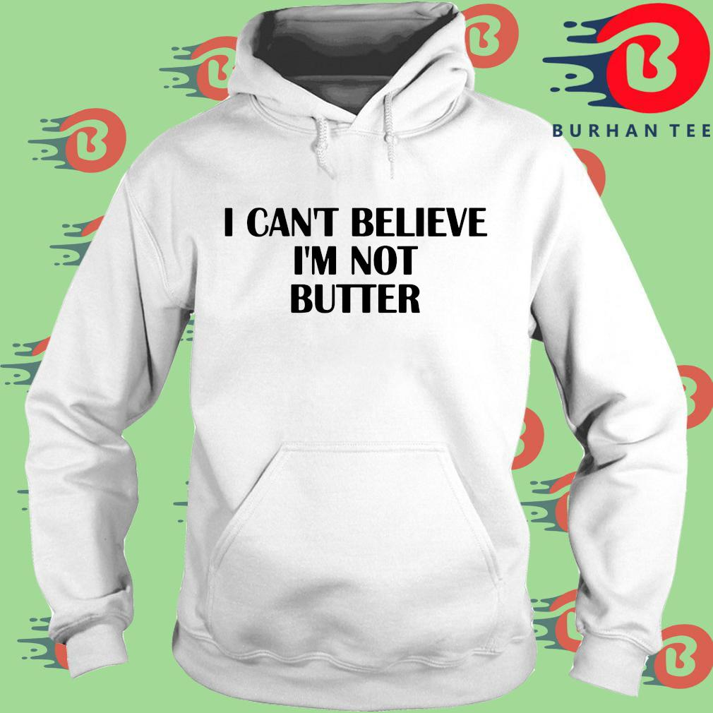 I can't believe I'm not butter s trang Hoodie