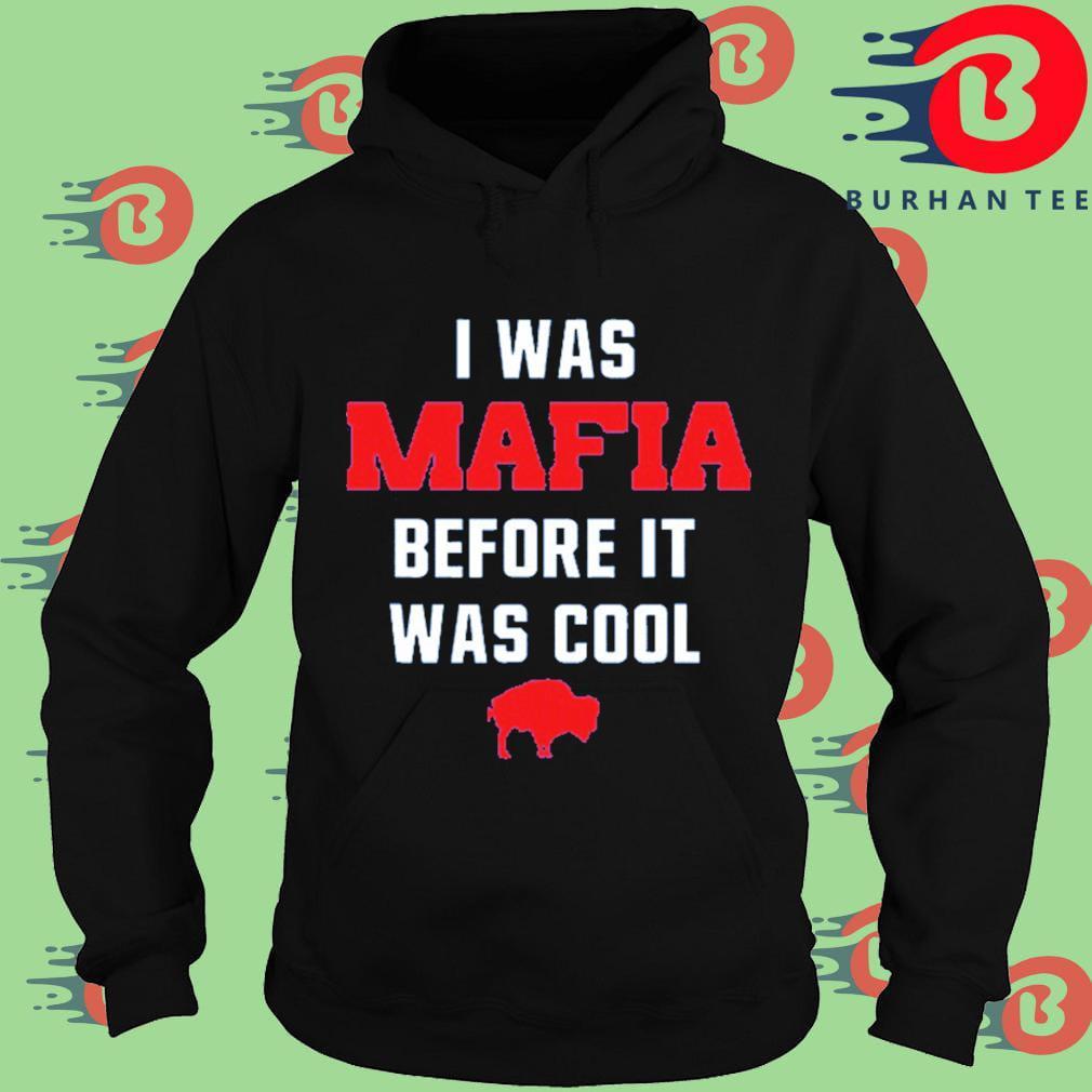 I Was Mafia Before It Was Cool Buffalo Bill Shirt Hoodie