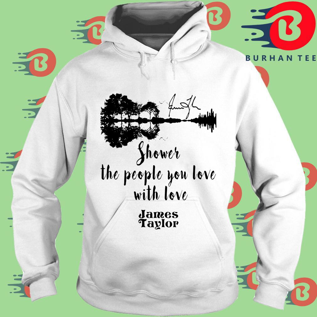 James Taylor shower the people you love with love s trang Hoodie