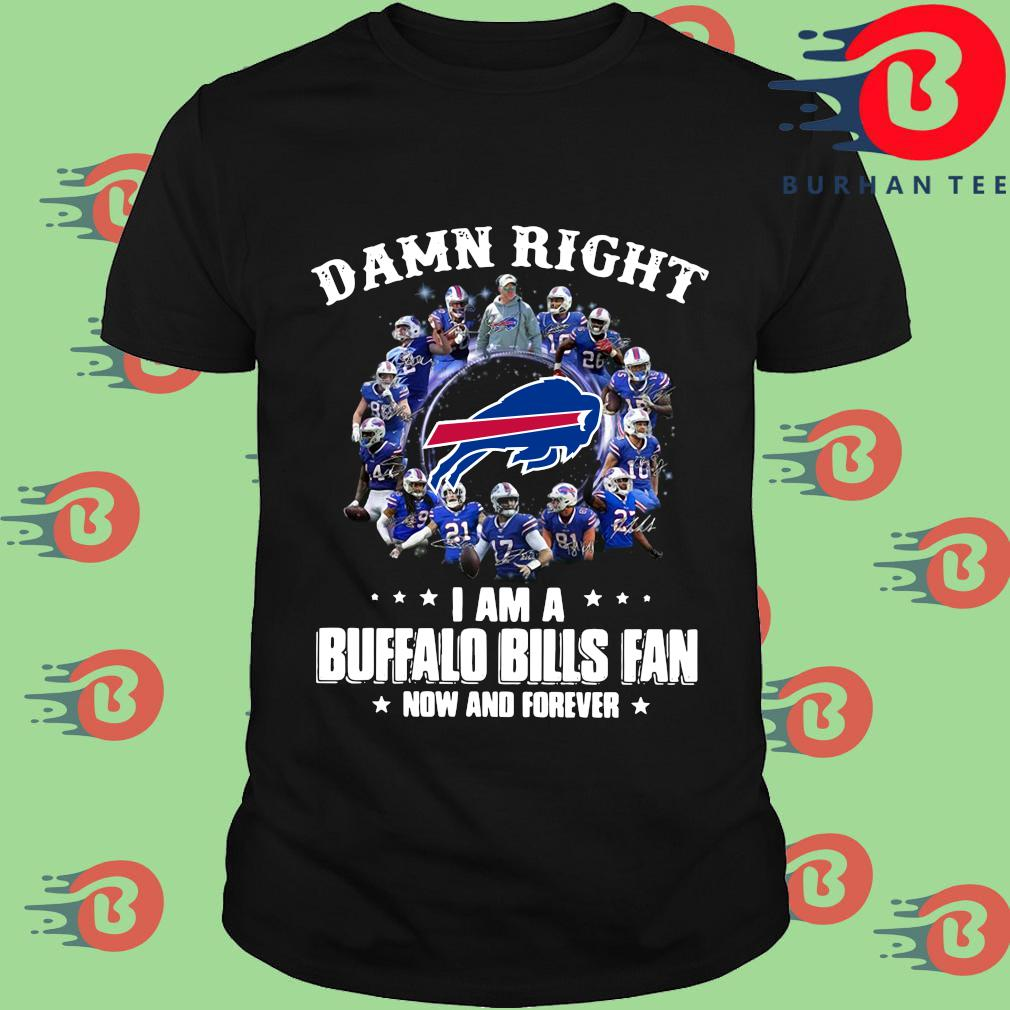 Official Damn right I am a Buffalo Bills fan now and forever signatures Sweater, shirt