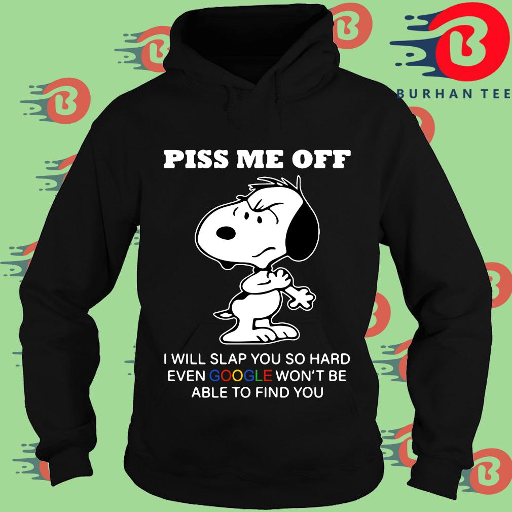 Snoopy piss Me off I will slap you so hard even google won't be able to find you s Hoodie