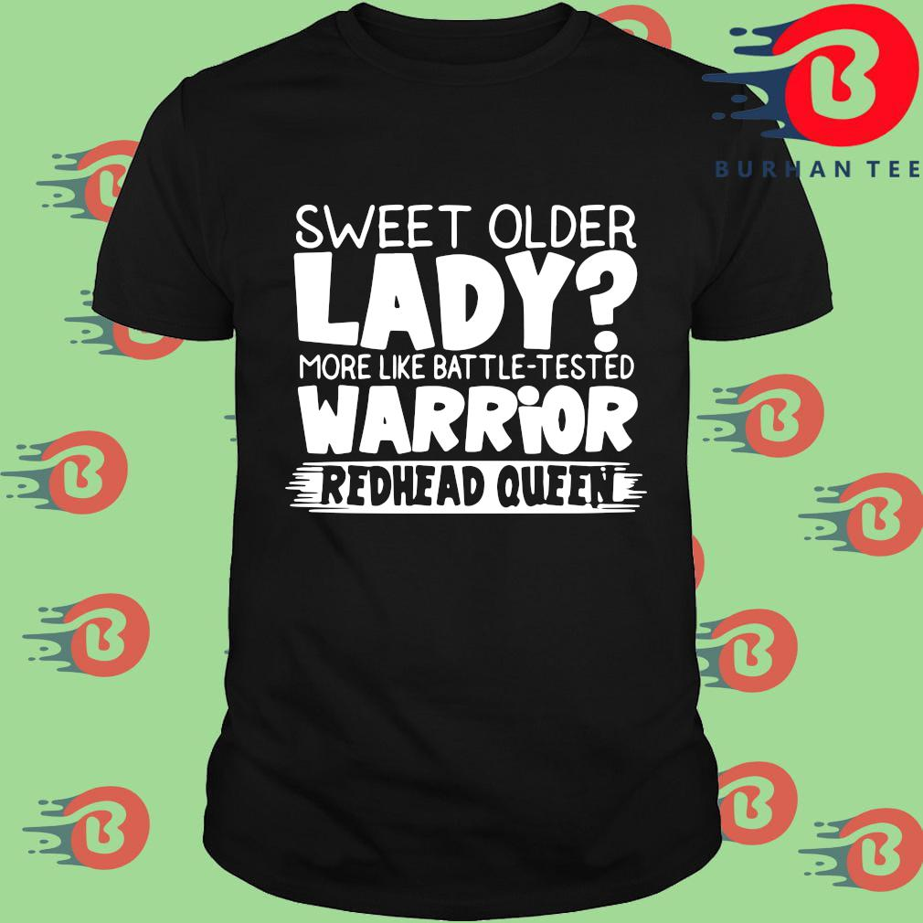 Sweet older lady more like battle tested warrior redhead queen shirt