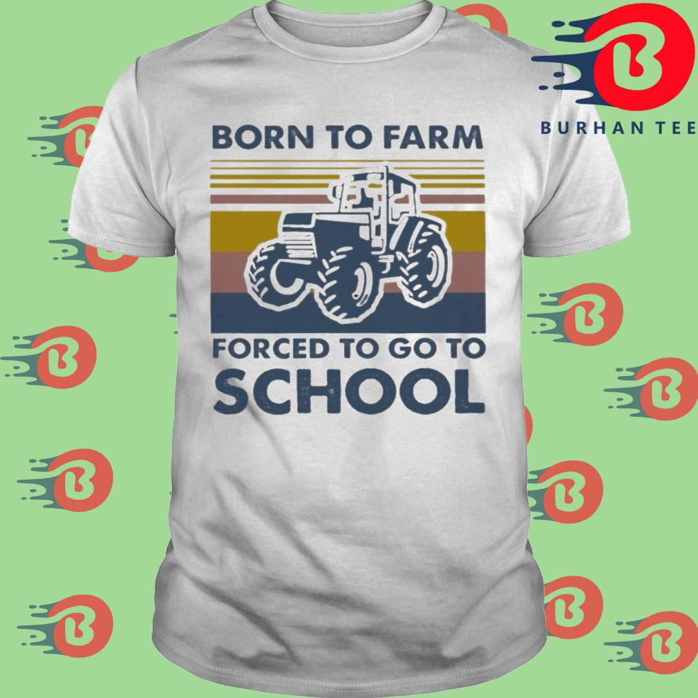 Tractor barn to farm forget to go to school vintage shirt