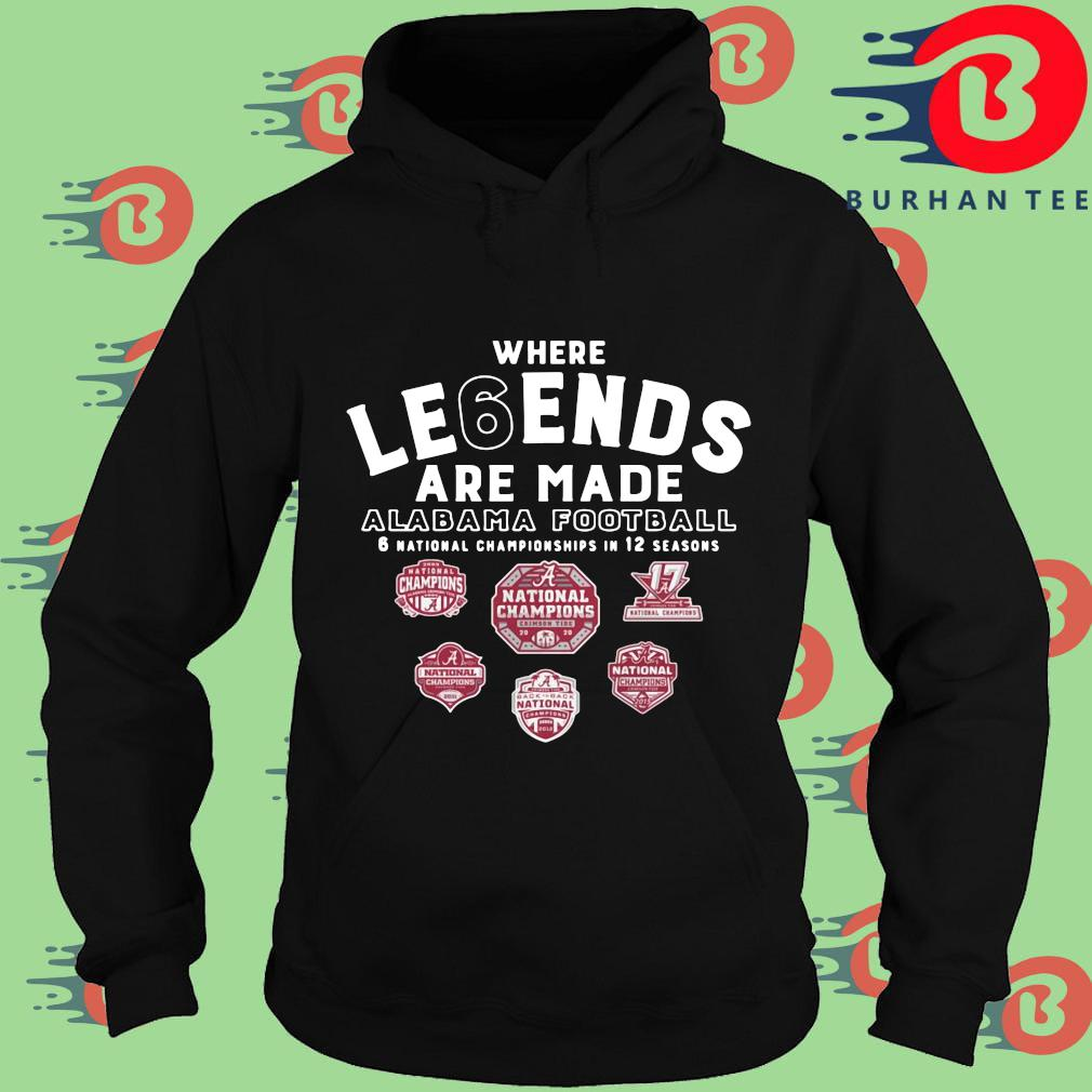 Where legends are made Alabama Crimson Tide football 6 national Championships in 12 seasons s Hoodie