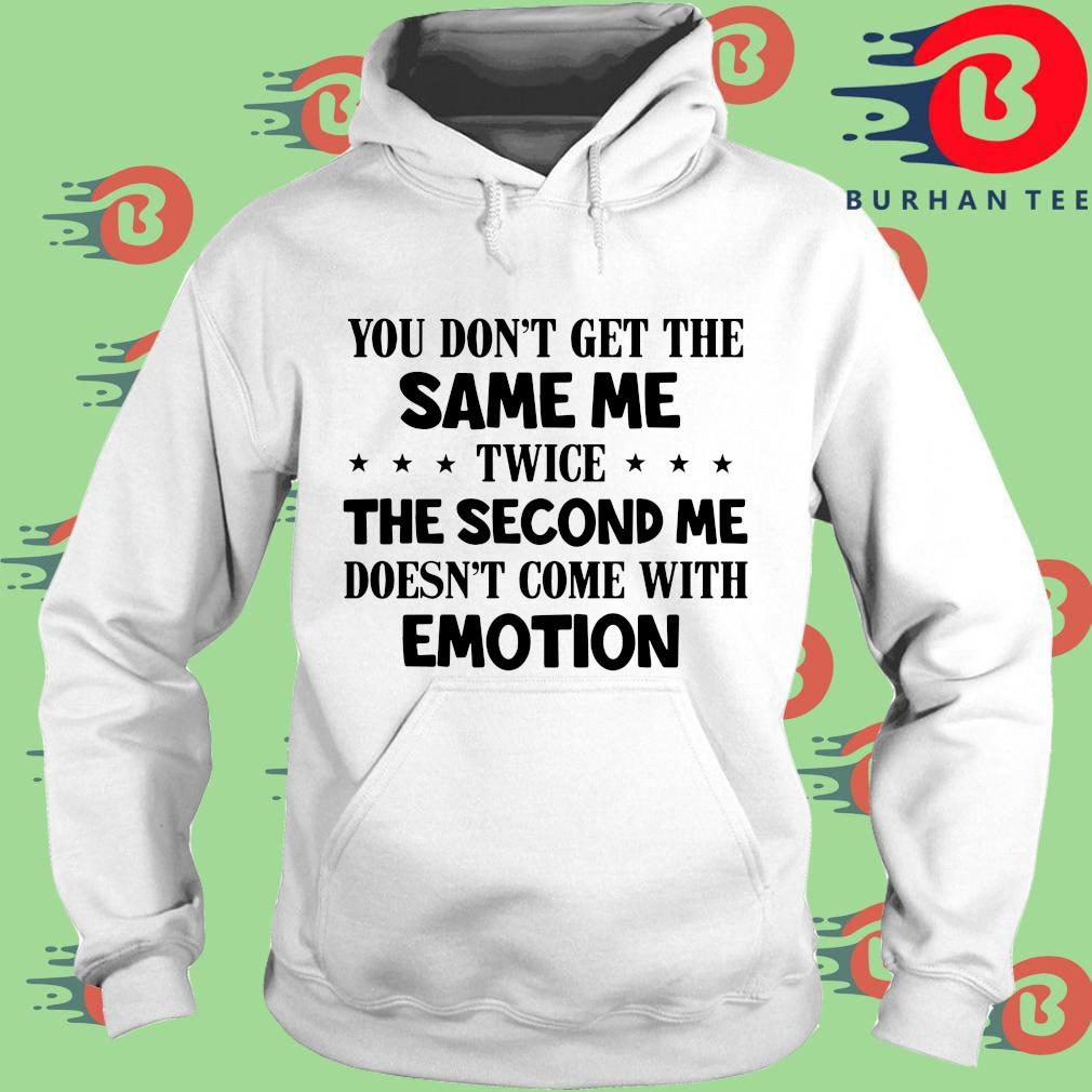 You don't get the same Me twice the second Me doesn't come with emotion s trang Hoodie