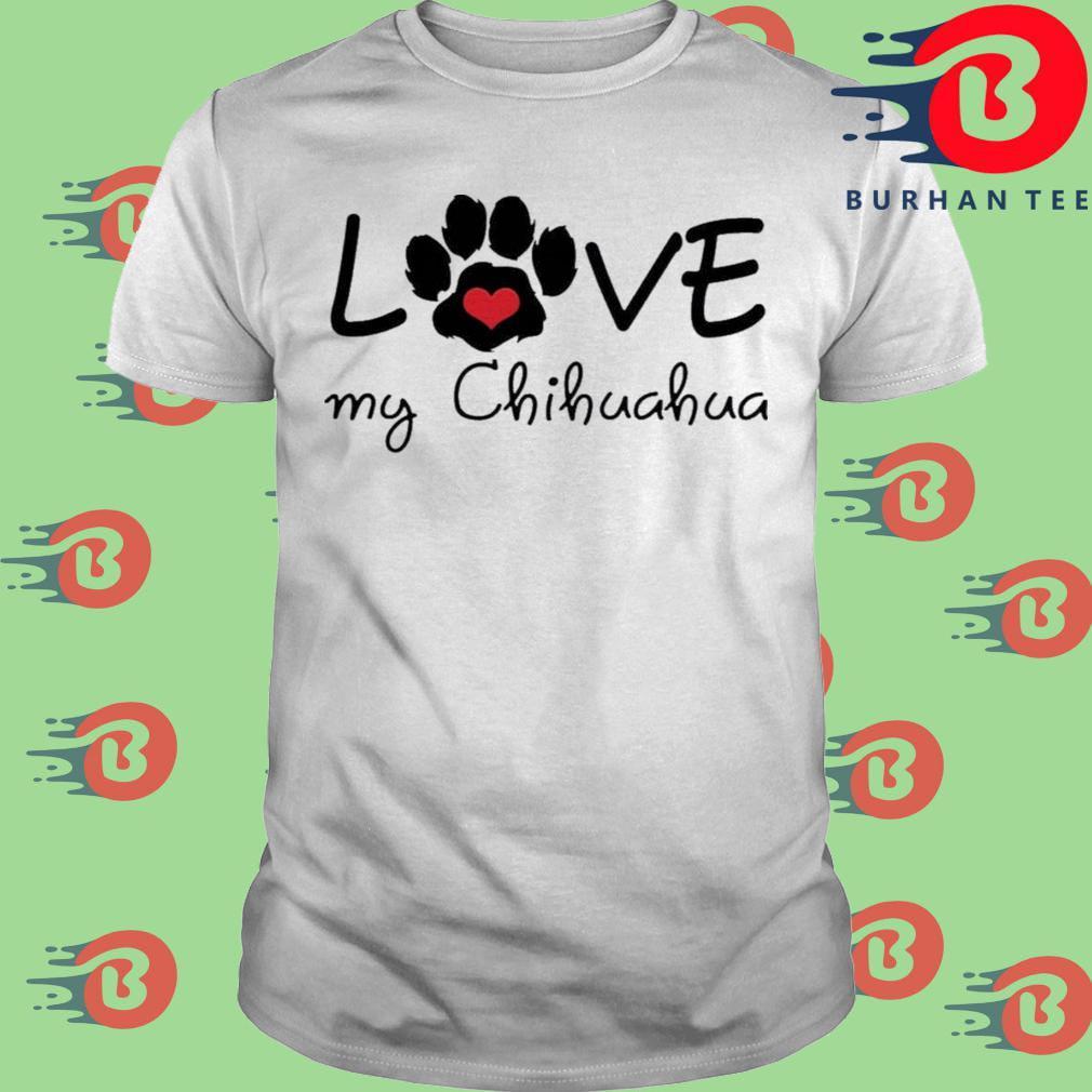 Love My Chihuahua Shirt